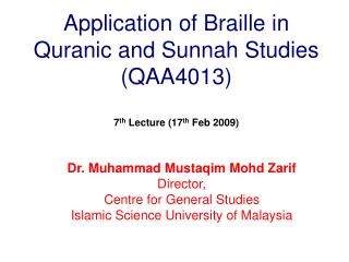 Application of Braille in Quranic and Sunnah Studies (QAA4013) 7 th  Lecture (17 th  Feb 2009)