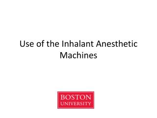 Use of the Inhalant Anesthetic Machines