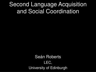 Second Language Acquisition and Social Coordination