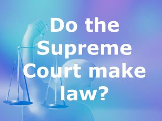 Do the Supreme Court make law?