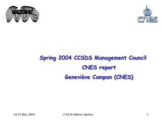 Spring 2004 CCSDS Management Council CNES report Geneviève Campan (CNES)