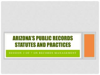 Arizona's Public records statutes and Practices