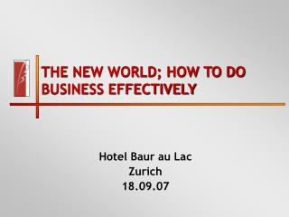 THE NEW WORLD; HOW TO DO BUSINESS EFFECTIVELY