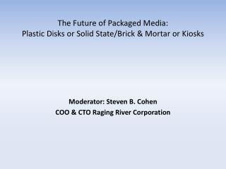 The Future of Packaged Media: Plastic Disks or Solid State/Brick & Mortar or Kiosks