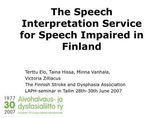 The Speech Interpretation Service for Speech Impaired in Finland
