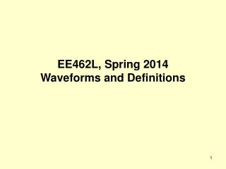 EE462L, Spring 2014 Waveforms and Definitions