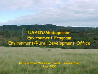 USAID/Madagascar Environment Program Environment/Rural Development Office