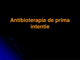 Antibioterapia de prima intentie