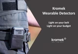 Kromek Wearable Detectors Light on your belt Light on your budget