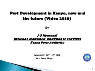Port Development in Kenya, now and the future (Vision 2030) By J O Nyarandi