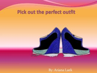 Pick out the perfect outfit