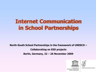 North-South School Partnerships in the framework of UNESCO – Collaborating on ESD projects Berlin, Germany, 22 – 26 Nove