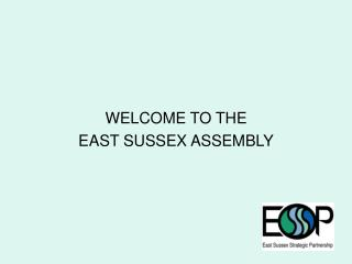 WELCOME TO THE  EAST SUSSEX ASSEMBLY