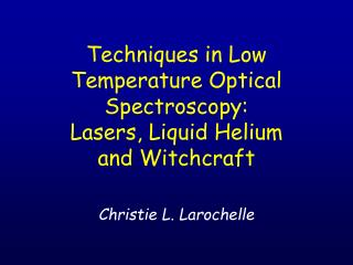 Techniques in Low Temperature Optical Spectroscopy: Lasers, Liquid Helium and Witchcraft