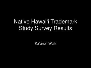 Native Hawai 'i  Trademark Study Survey Results