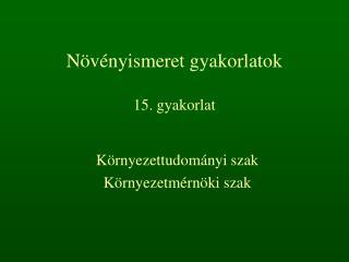 Növényismeret gyakorlatok 15. gyakorlat