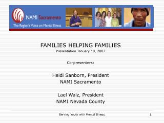 FAMILIES HELPING FAMILIES Presentation January 18, 2007 Co-presenters: Heidi Sanborn, President