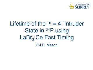 Lifetime of the I π  = 4 –  Intruder State in  34 P using  LaBr 3 :Ce Fast Timing