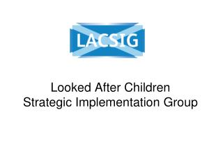Looked After Children Strategic Implementation Group