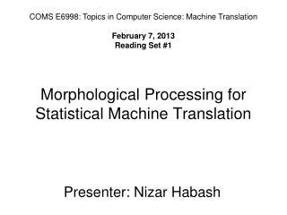 Morphological Processing for Statistical Machine Translation