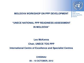 "MOLDOVA WORKSHOP ON PPP DEVELOPMENT ""UNECE NATIONAL PPP READINESS ASSESSMENT IN MOLDOVA"""