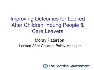 Improving Outcomes for Looked After Children, Young People & Care Leavers