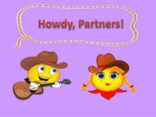 Howdy, Partners!