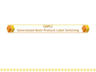 GMPLS Generalized Multi-Protocol Label Switching