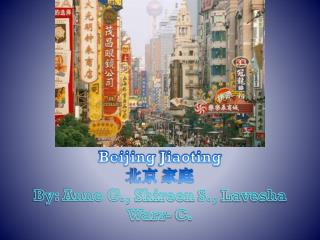 Beijing  Jiaoting 北京 家庭 By: Anne G.,  Shireen  S.,  Lavesha Warr - C.