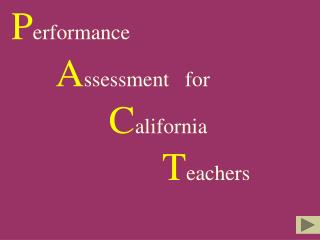 P erformance A ssessment   for C alifornia T eachers