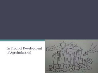 In  Product Development of  Agroindustrial