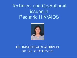 Technical and Operational issues in   Pediatric HIV/AIDS
