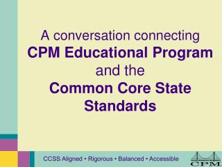 A conversation connecting  CPM Educational Program and the  Common Core State Standards
