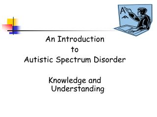 An Introduction  to  Autistic Spectrum Disorder Knowledge and Understanding