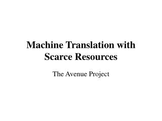 Machine Translation with Scarce Resources