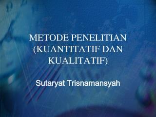 METODE PENELITIAN (KUANTITATIF DAN KUALITATIF)