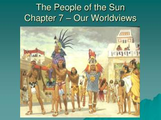 The People of the Sun Chapter 7 – Our Worldviews