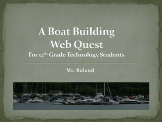 A Boat Building  Web Quest For 12 th  Grade Technology Students