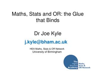 Maths, Stats and OR: the Glue that Binds Dr Joe Kyle