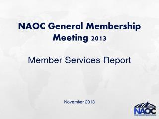 NAOC General Membership Meeting 2013 Member Services Report