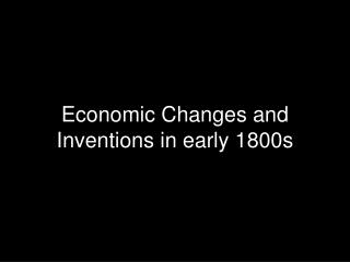 Economic Changes and Inventions in early 1800s