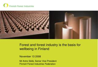 Forest and forest industry is the basis for wellbeing in Finland November 13 2008