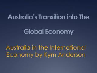 Australia's Transition into The Global Economy