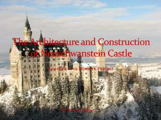 The Architecture and Construction of Neuschwanstein Castle