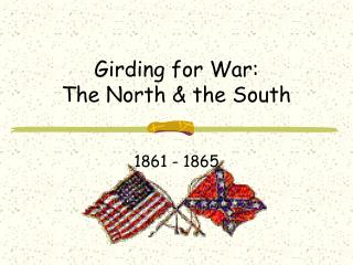 Girding for War: The North & the South