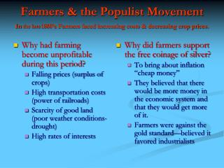 Farmers & the Populist Movement In the late 1800's Farmers faced increasing costs & decreasing crop prices.