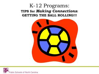 K-12 Programs: TIPS for  Making Connections :  GETTING THE BALL ROLLING!!!