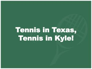 Tennis in Texas,  Tennis in Kyle!