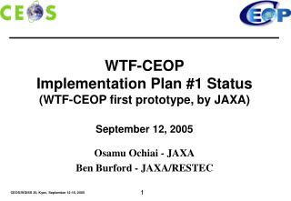 WTF-CEOP Implementation Plan #1 Status (WTF-CEOP first prototype, by JAXA) September 12, 2005