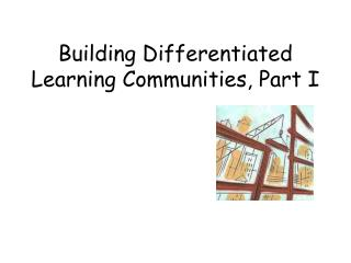 Building Differentiated Learning Communities, Part I
